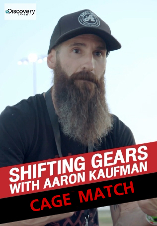 SHIFTING GEARS WITH AARON KAUFMAN : CAGE MATCH