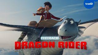 """ฟีดแบก """"Dragon Rider มหัศจรรย์มังกรสุดขอบฟ้า"""" แอนิเมชั่นเล็กๆ ที่ฟีลกู้ดไม่เบา"""