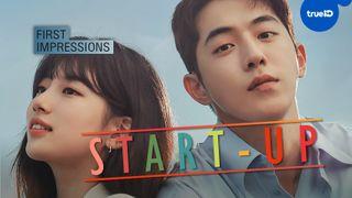 """First Impressions: ความรู้สึกแรกที่มีต่อซีรีส์เกาหลี """"Start-Up"""""""
